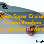 Quest Super Cruiser Artisan Bamboo Longboard Review