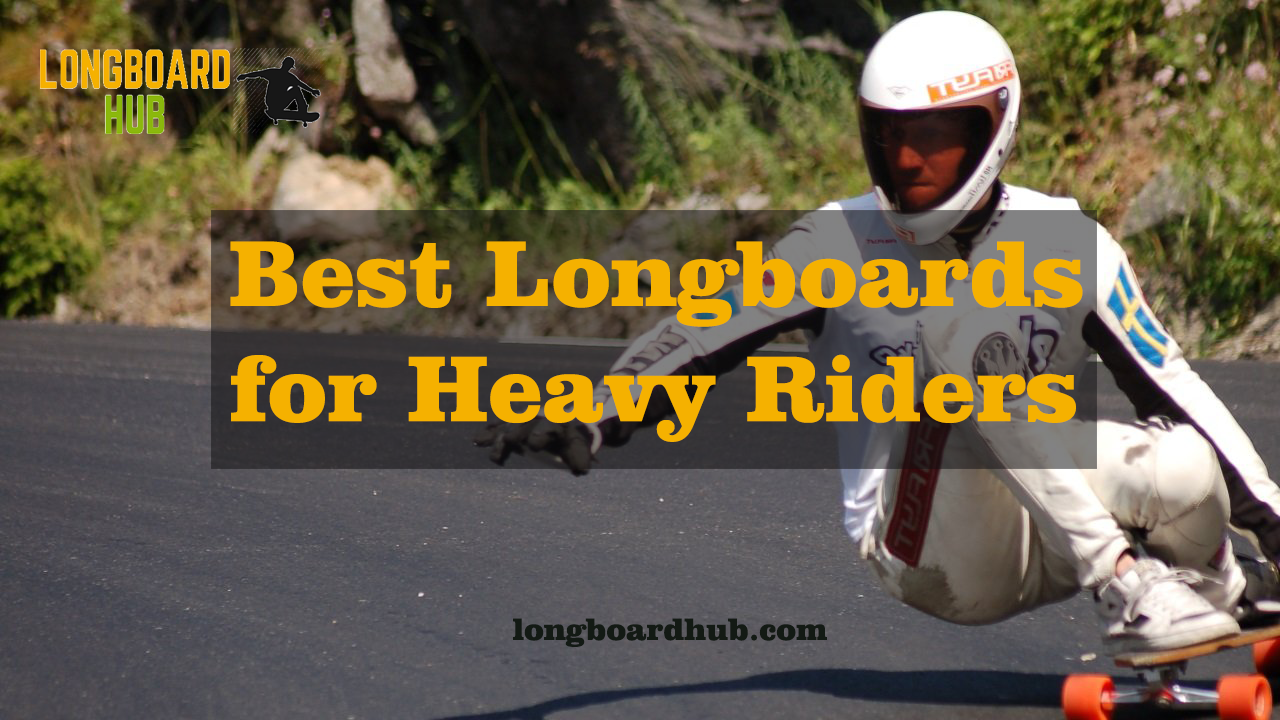 Longboards for Heavy Riders