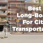 best Longboard For City Transportation