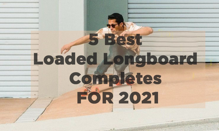 best loaded longboard